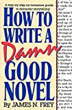 James N. Frey, How to Write a Damn Good Novel: A Step-By-Step No Nonsense Guide to Dramatic Storytelling