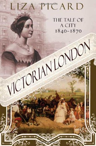 Liza Picard, Victorian London: The Tale of a City, 1840-1870