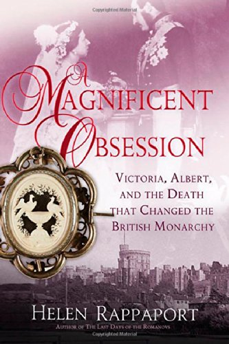 A Magnificent Obsession: Victoria, Albert, and the Death That Changed the British Monarchy PDF Books