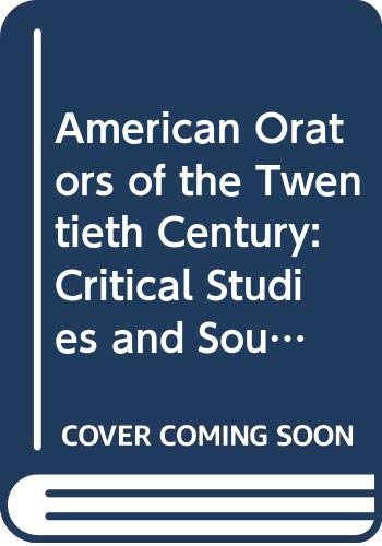 American Orators of the Twentieth Century: Critical Studies and Sources PDF Books