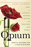 Opium: An Intimate History of the Flower That Changed the World