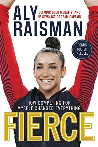 Fierce: How Competing for Myself Changed Everything par  Aly Raisman