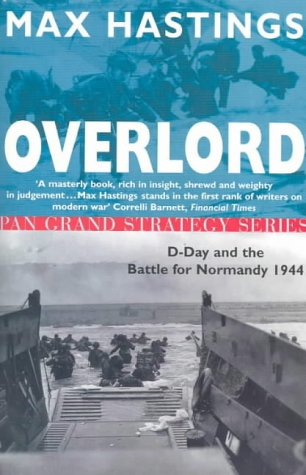 Max Hastings, Overlord: D-Day and the Battle for Normandy, 1944 (Pan Grand Strategy Series)