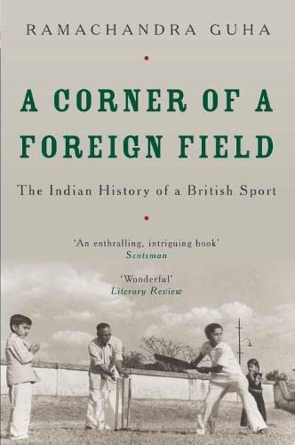 Ramachandra Guha, A Corner of a Foreign Field: The Indian History of a British Sport