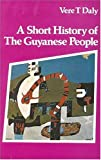 Vere T Daly A Short History of  The Guyanese People