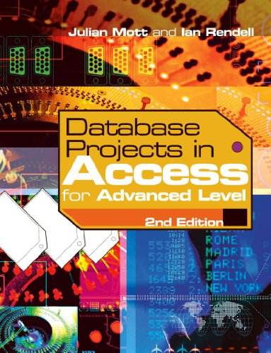 Julian Mott,Ian Rendell, Database Projects in Access for Advanced Level