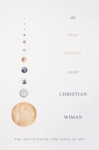 He Held Radical Light: The Art of Faith, the Faith of Art