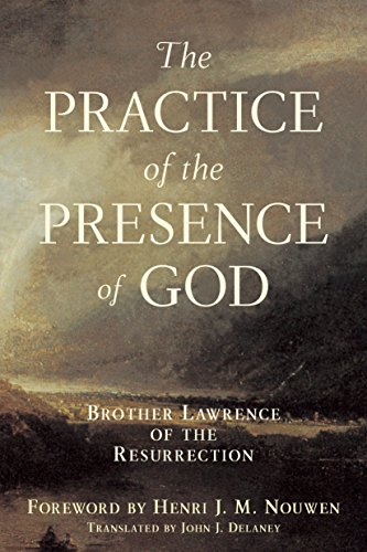 Practice of the Presence of God: Brother Lawrence of the Resurrection