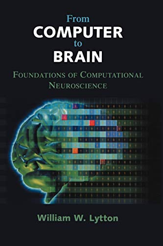 From Computer to Brain: Foundations Of Computational Neuroscience