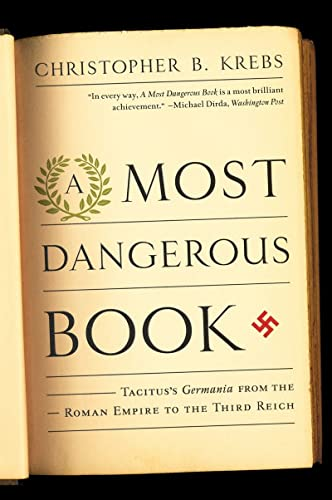 A Most Dangerous Book – Tacitus′s Germania from the Roman Empire to the Third Reich
