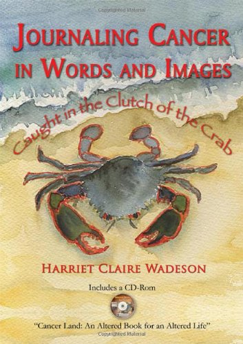 Journaling Cancer in Words and Images: Caught in the Clutch of the Crab PDF Books