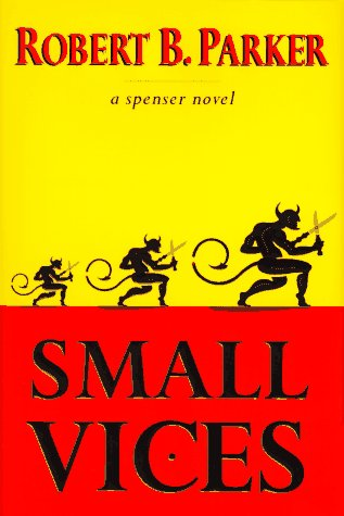 Parker, Robert B. - Small Vices - Ein Spenser-Krimi