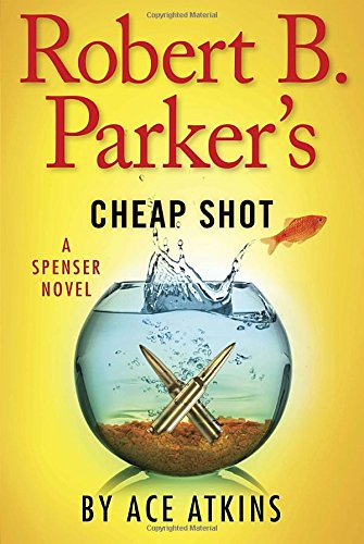 Ace Atkins: Robert B. Parker's Cheap Shot. A Spenser Novel