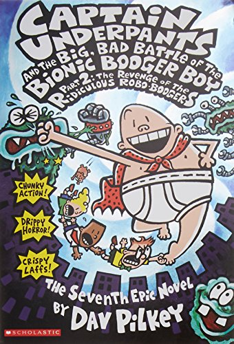 Dav Pilkey, Captain Underpants and the Big, Bad Battle of the Bionic Booger Boy, Part 2: Revenge of the Ridiculous Robo-Boogers