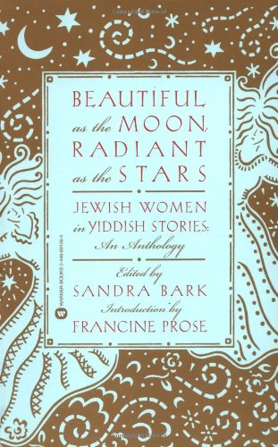 Sandra Bark (editor) Beautiful as the Moon, Radiant as the Stars: Jewish Women in Yiddish Stories: An Anthology