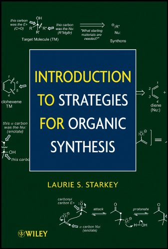 Introduction to Strategies for Organic Synthesis par  Laurie S. Starkey