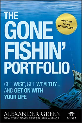 The Gone Fishin′ Portfolio: Get Wise, Get Wealthy...and Get on With Your Life par Alexander Green