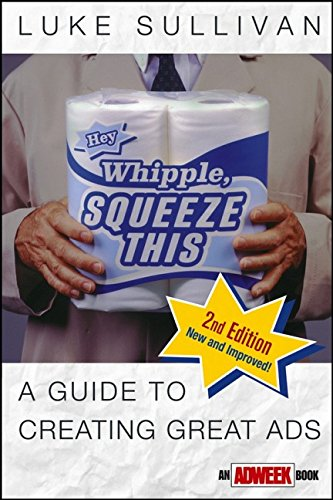 Luke Sullivan, Hey, Whipple, Squeeze This!: A Guide to Creating Great Ads