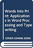 Words Into Print: Applications in Word Processing and Typewriting