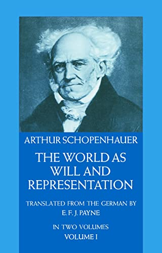 Arthur Schopenhauer,E.F.J. Payne, The World as Will and Representation - Volume 1