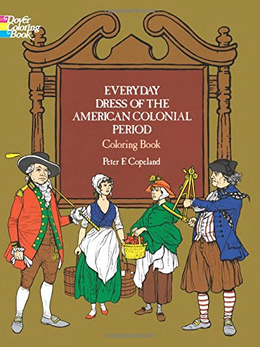 Everyday Dress of the American Colonial Period Coloring Book par  Peter F. Copeland