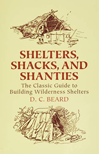 Shelters, Shacks, And Shanties: The Classic Guide To Building Wilderness Shelters par  D C Beard