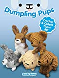 Dumpling Pups: Crochet and Collect Them All!