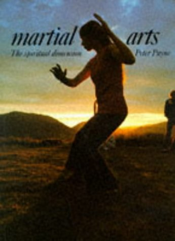 Martial Arts: The Spiritual Dimension by Peter Payne