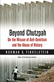Norman G. Finkelstein -Beyond Chutzpah On the Misuse of Anti-Semitism and the Abuse of History