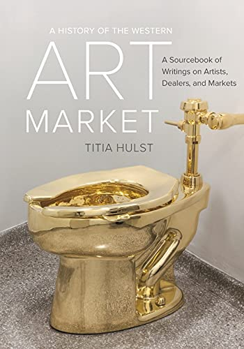 A History of the Western Art Market: A Sourcebook of Writings on Artists, Dealers, and Markets par