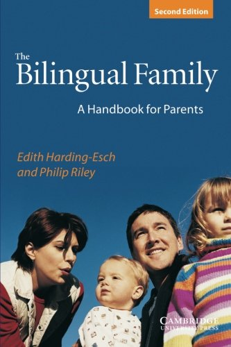 Edith Harding-Esch,Philip Riley, The Bilingual Family: A Handbook for Parents