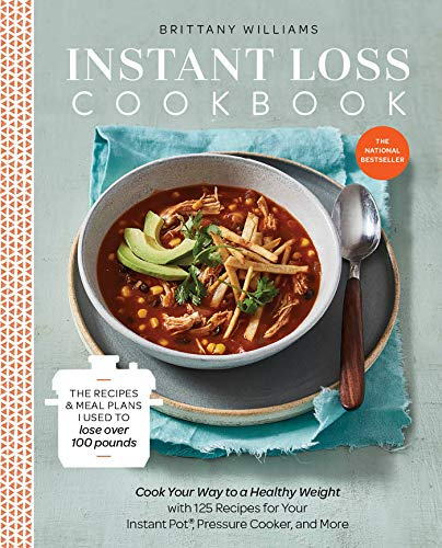 Instant Loss Cookbook: Cook Your Way to a Healthy Weight with 125 Recipes for Your Instant Pot®,  Pressure Cooker, and More