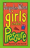 Jacqueline Wilson,Nick Sharratt, Girls Under Pressure