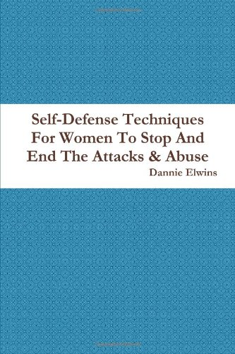 Self-Defense Techniques For Women To Stop And End The Attacks & Abuse