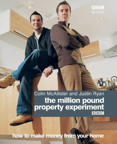 Colin McAllister,Justin Ryan, The Million Pound Property Experiment: How to Make Money from Your Home