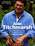 Alan Titchmarsh - How to be a gardener