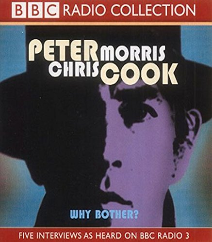 Peter Cook,Chris Morris, Why Bother?: Sir Arthur Streeb-Greebling in Conversation with Chris Morris (BBC Radio Collection)