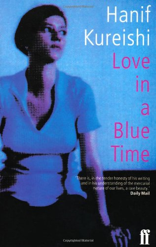 Hanif Kureishi - Love in a Blue Time