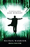 Jake Horsley Matrix Warrior: Being the One. The Unofficial Hand
