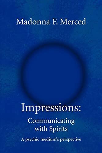 Impressions: Communicating with Spirits: A psychic medium's perspective