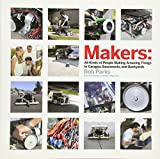 Makers: all kinds of people making amazing things in garages, basements, and backyards-visual