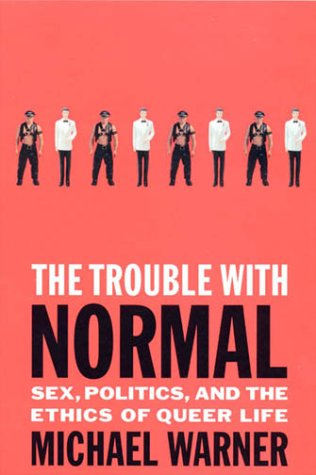 The Trouble with Normal – Sex, Politics & the Ethics of Queer Life