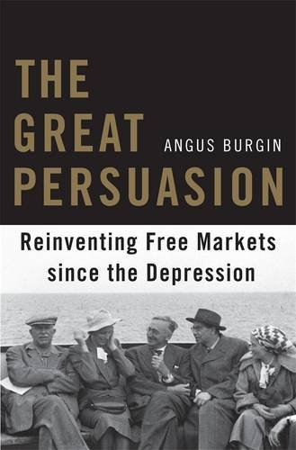 The Great Persuasion – Reinventing Free Markets Since the Depression