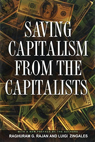 Saving Capitalism from the Capitalists – Unleashing the Power of Financial Markets to Create Wealth and Spread Opportunity par  Raghuram G. Rajan, Luigi Zingales