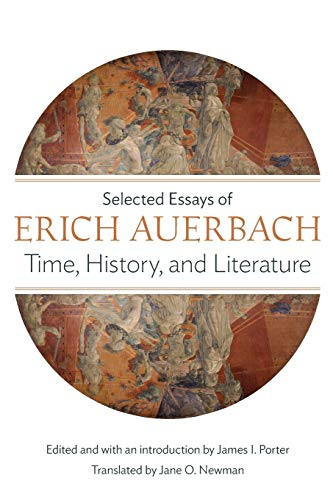 Time, History, and Literature – Selected Essays of Erich Auerbach