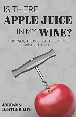 Is There Apple Juice in My Wine?: Thirty-Eight Laws that Affect the Wine You Drink par  Jordan Lipp, Heather Lipp