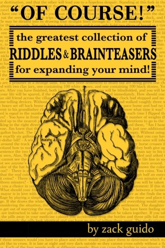 Of Course!: The Greatest Collection of Riddles & Brain Teasers For Expanding Your Mind