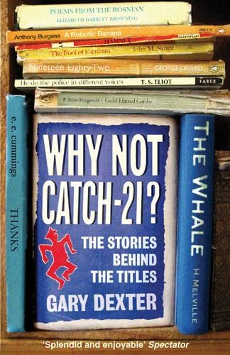 Dexter, Gary - Why not Catch-21? The Stories Behind the Titles