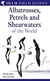 Albatrosses, Petrels and Shearwaters of the World (Helm Field Guides S.)