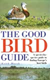 Keith Marsh. The Good Bird Guide: A Species-by-Species Guide to Finding Europe's Best Birds. 496 pages. A&amp;C Black 2005